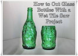 This step by step tutorial of how to cut glass bottles with a wet tile saw  project opens up a whole new world of salvaged glass drink ware with  minimal ...