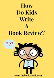 How To Write A Good Book Review The Book Chook How Do Kids Write A Book Review