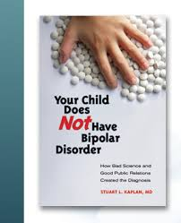 your child does not have bipolar disorder by stuart l kaplan md