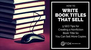 How To Write Book Titles That Sell 5 Seo Tips For Creating A