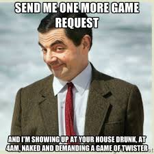 Send me one more game request and I'm showing up at your house ... via Relatably.com