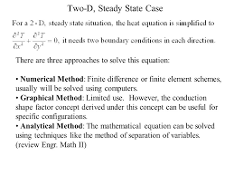 two d steady state case there are three approaches to solve this equation
