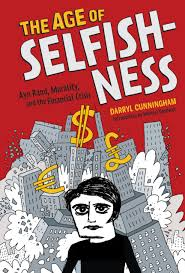 the age of selfishness ayn rand morality and the financial the age of selfishness ayn rand morality and the financial crisis darryl cunningham michael goodwin 9781419715983 com books