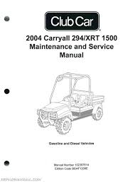 club car carryall and xrt maintenance and service 2004 club car carryall 294 and xrt 1500 maintenance and service manual