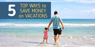 top 5 ways to save money on vacations