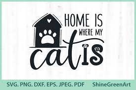 Free for commercial use no attribution required high quality images. Cat Quotes Home Is Where My Cats Is Graphic By Shinegreenart Creative Fabrica