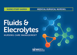 Fluids And Electrolytes Nursing Care Management And Study Guide