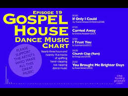 Gospel House Dance Music Chart Episode 19