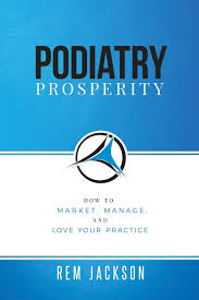Podiatry Prosperity How To Market Manage And Love Your