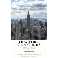 New York City Guide! NYC in 14 Days: Exploring The Concrete Canyons of the  Big Apple, New York, USA by Jerome Palmer