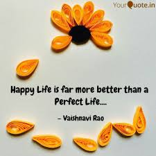 Happy Life Is Far More Be Quotes Writings By Vaishnavi Rao