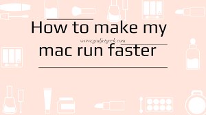How To Make My Mac Run Faster Updated Techniques 2019 Special