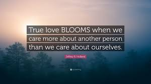 "True Love Is Quotes Gorgeous Jeffrey R Holland Quote ""True Love BLOOMS When We Care More About"