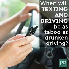 when will texting and driving be as taboo as drunken driving  texting driving