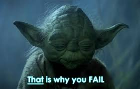 Image result for yoda that is why you fail