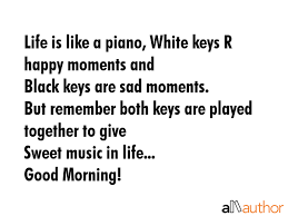 Do Good Quotes Classy Life Is Like A Piano White Keys R Happy Quote