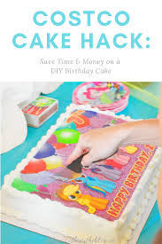 Costco Cake Designs 2019 The Costco Cake Hack How To Save Time And Money On A Diy