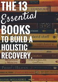 13 essential books to build a holistic reery from addiction