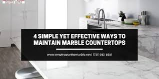 4 simple yet effective ways to maintain marble countertops