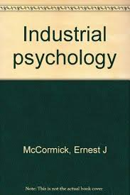 industrial psychology industrial psychology by mccormick ernest j tiffin joseph