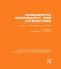 humanistic geography and literature rle social cultural  humanistic geography and literature rle social cultural geography essays on the experience of place