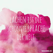 Lachen Ist Die Schönste Sprache Der Welt Sprüche Und Zitate