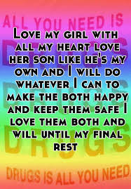 love my girl all my heart love her son like he s my own and i love my girl all my heart love her son like he s my own and i will do whatever i can to make the both happy and keep them safe i love