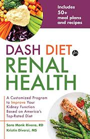 Dialysis Patient Diet Chart Dash Diet For Renal Health A Customized Program To Improve Your Kidney Function Based On Americas Top Rated Diet