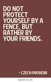 Fence Quotes Friendship quotes Do not protect yourself by a fence but rather 72