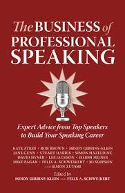 Amazon.com: The Business of Professional Speaking: Expert Advice From Top  Speakers To Build Your Speaking Career eBook: Atkin, Kate, Brown, Rob,  Gibbins-Klein, Mindy, Gunn, Jane, Harris, Stuart, Milnes, Eilidh, Pagan,  Mike, Schweikert,