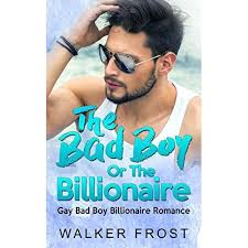 The Bad Boy or The Billionaire by Walker Frost