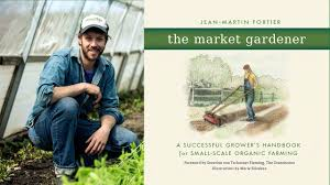 the market gardener with jean martin fortier six figure farming part 1 introduction