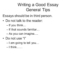 writing a good essay essays should be in third person do not  2 essays