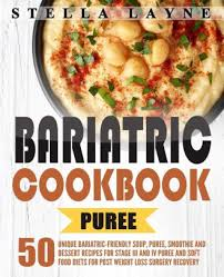 bariatric cookbook puree 50 unique bariatric friendly soup puree smoothie and