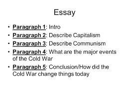 the cold war essay paragraph intro paragraph describe  2 essay paragraph 1 intro paragraph 2 describe capitalism paragraph 3 describe communism paragraph 4 what are the major events of the cold war paragraph