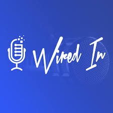 Wired In Podcast