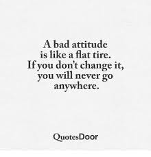 Bad Attitude Quotes Beauteous A Bad Attitude Is Like A Flat Tire If You Don't Change It You Will