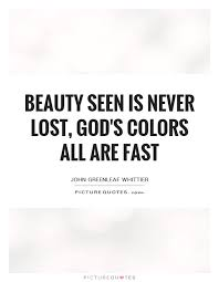 Beauty From God Quotes Best of Beauty Seen Is Never Lost God's Colors All Are Fast Picture Quotes