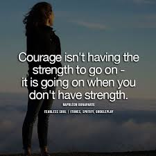 Be Strong And Courageous Quotes Gorgeous 48 Of The Most Powerful Quotes On Strength Courage