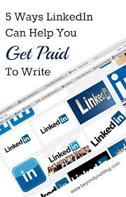 ways linkedin can help you get paid to write blogging 5 ways linkedin can can help you get paid to write lance tips for using