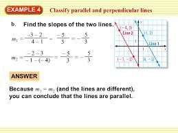classify parallel and perpendicular lines example 4 find the slopes of the two lines