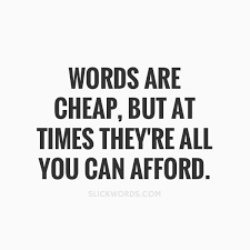Words Are Cheap But At Times Theyre A Slickwords