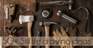 50 still life ideas for high art students
