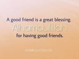 A Good Friend Is A Great Blessing Alhamdulillah For Having Good Simple Quotes On Wah A True Friend Is