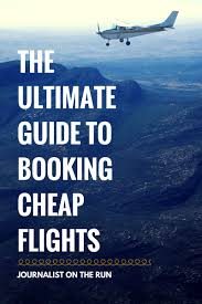 How to book cheap flights? The Ultimate Guide To Booking Cheap Flights Journalist On The Run