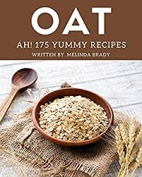 Ah! 175 Yummy Oat Recipes: Unlocking Appetizing Recipes in The Best Yummy  Oat Cookbook! - Kindle edition by Brady, Melinda. Cookbooks, Food & Wine  Kindle eBooks @ Amazon.com.