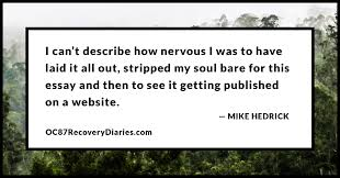 disclosing through writing about mental health by mike hedrick the next day or two i obsessively checked the article for comments and shares and though the feeling was scary it was also addicting and i knew i had to