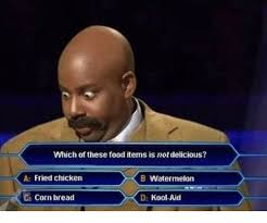 fried chicken and watermelon and kool aid. Food Kool Aid And Chicken Which Of These Items Is Not Delicious In Fried Watermelon