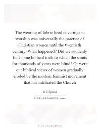 Christian Women Quotes Best of The Wearing Of Fabric Head Coverings In Worship Was Universally