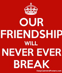 OUR FRIENDSHIP WILL NEVER EVER BREAK Keep Calm And Posters Mesmerizing Never Break The Friendship Hd Photos